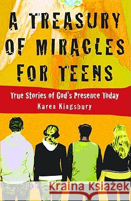 A Treasury of Miracles for Teens: True Stories of God's Presence Today Karen Kingsbury 9780446529624