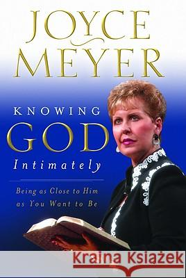 Knowing God Intimately: Being as Close to Him as You Want to Be Joyce Meyer 9780446531931 Faithwords