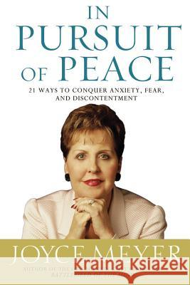 In Pursuit of Peace: 21 Ways to Conquer Anxiety, Fear, and Discontentment Joyce Meyer 9780446531955 Faithwords