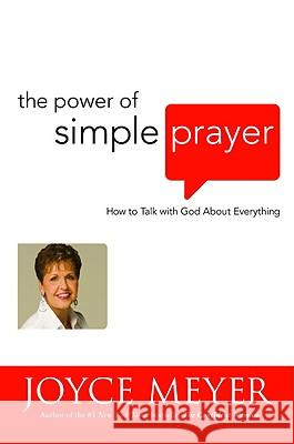 The Power of Simple Prayer: How to Talk with God about Everything Joyce Meyer 9780446531962 Faithwords