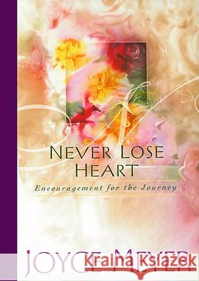 Never Lose Heart: Encouragement for the Journey Joyce Meyer 9780446532082 Faithwords