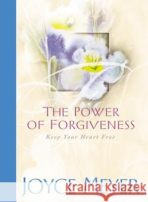 The Power of Forgiveness: Keep Your Heart Free Joyce Meyer 9780446532495 Faithwords