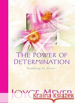 The Power of Determination: Looking to Jesus Joyce Meyer 9780446532501 Faithwords