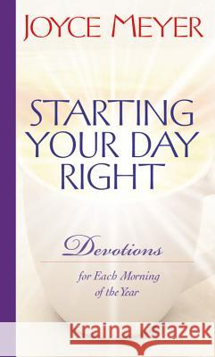 Starting Your Day Right: Devotions for Each Morning of the Year Joyce Meyer 9780446532655 Faithwords