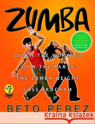 Zumba: Ditch the Workout, Join the Party! the Zumba Weight Loss Program [With DVD] Beto Perez Maggie Greenwood-Robinson 9780446546126