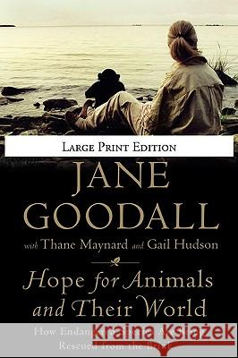 Hope for Animals and Their World: How Endangered Species Are Being Rescued from the Brink Jane Goodall Thane Maynard Gail Hudson 9780446559942