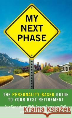 My Next Phase: The Personality-Based Guide to Your Best Retirement Eric Sundstrom Randy Burnham Michael Burnham 9780446581172