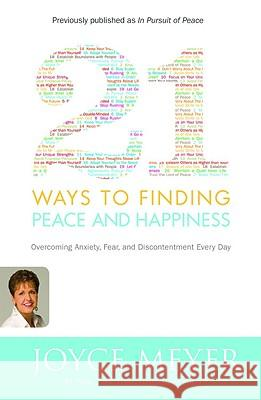 21 Ways to Finding Peace and Happiness: Overcoming Anxiety, Fear, and Discontentment Every Day Joyce Meyer 9780446581509
