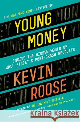 Young Money: Inside the Hidden World of Wall Street's Post-Crash Recruits Kevin Roose 9780446583268
