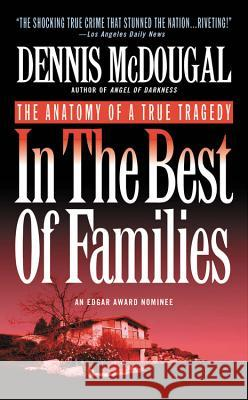 In the Best of Families: The Anatomy of a True Tragedy Dennis McDougal Dennis Macdougal 9780446602358 Grand Central Publishing
