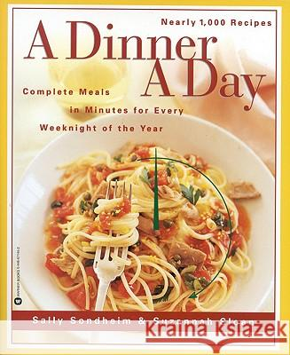 A Dinner a Day: Complete Meals in Minutes for Every Weeknight of the Year Sally Sondheim Sazannah Sloan Suzannah Sloan 9780446671453