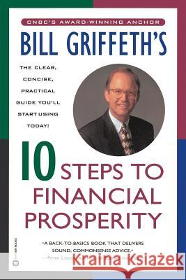 Bill Griffeth's 10 Steps to Financial Prosperity Bill Griffeth 9780446671767