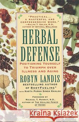 Herbal Defense: Positioning Yourself to Triumph Over Illness and Aging Robyn Landis Karta P. Khalsa Michael T. Murray 9780446672429