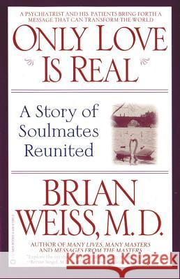 Only Love is Real: A Story of Soulmates Reunited Brian L. Weiss 9780446672658