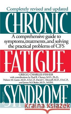 Chronic Fatigue Syndrome: A Comprehensive Guide to Symptoms, Treatments, and Solving the Practical Problems of CFS Gregg Charles Fisher Paul R. Cheney Nelson M. Gantz 9780446672689