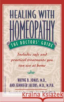 Healing with Homeopathy: The Doctors' Guide Wayne B. Jonas Jennifer Jacobs Larry Dossey 9780446673426