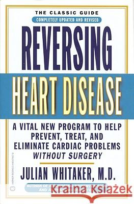 Reversing Heart Disease: A Vital New Program to Help Prevent, Treat, and Eliminate Cardiac Problems Without Surgery Julian M. Whitaker 9780446676571