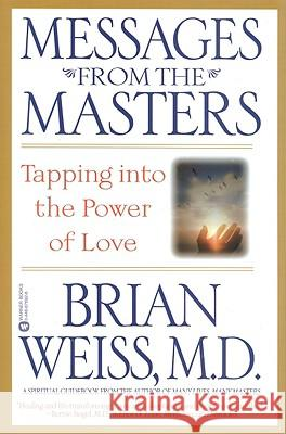Messages from the Masters: Tapping Into the Power of Love Brian Weiss 9780446676922