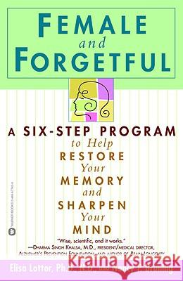 Female and Forgetful: A Six-Step Program to Help Restore Your Memory and Sharpen Your Mind Elisa Lottor Nancy Bruning 9780446677431