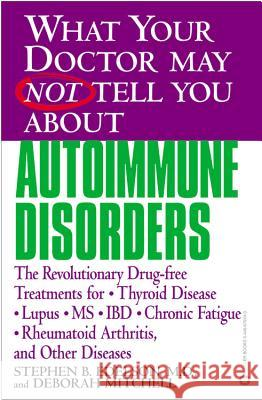 What Your Doctor May Not Tell You about Autoimmune Disorders: The Revolutionary Drug-Free Treatments for Thyroid Disease, Lupus, MS, IBD, Chronic Fati Stephen B. Edelson Deborah Mitchell 9780446679244
