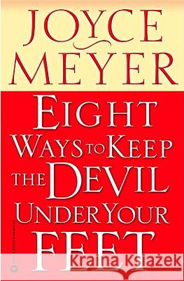 Eight Ways to Keep the Devil Under Your Feet Joyce Meyer 9780446691130