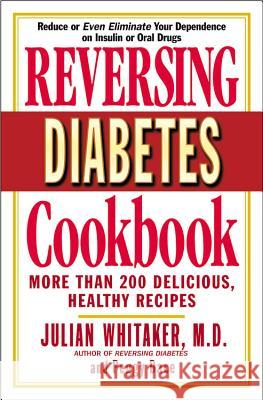 Reversing Diabetes Cookbook: More Than 200 Delicious, Healthy Recipes Julian Whitaker Peggy Dace 9780446691413