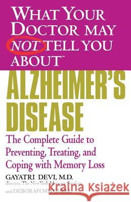 Alzheimer's Disease: The Complete Guide to Preventing, Treating, and Coping with Memory Loss Deborah Mitchell Gayatri Devi 9780446691888