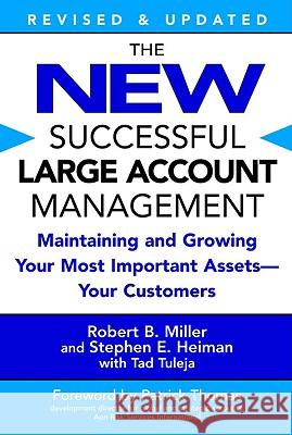 The New Successful Large Account Management: Maintaining and Growing Your Most Important Assets -- Your Customers Robert B. Miller Stephen E. Heiman Tad Tuleja 9780446694667