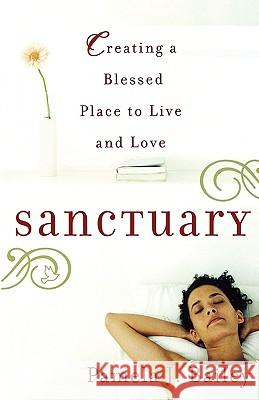 Sanctuary: Creating a Blessed Place to Live and Love Pamela J. Bailey 9780446695169