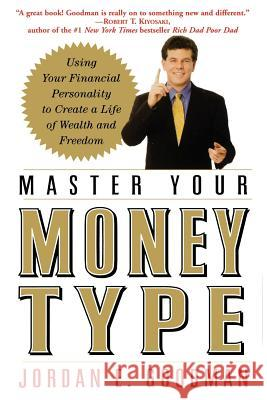 Master Your Money Type: Using Your Financial Personality to Create a Life of Wealth and Freedom Jordan E. Goodman 9780446695787