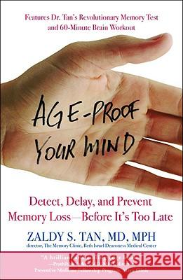 Age-Proof Your Mind: Detect, Delay, and Prevent Memory Loss--Before It's Too Late Zaldy S. Tan 9780446695923