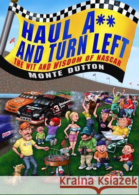 Haul A** and Turn Left: The Wit and Wisdom of NASCAR Monte Dutton 9780446696685