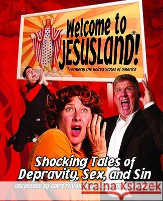 Welcome to Jesusland!: (formerly the United States of America) Shocking Tales of Depravity, Sex, and Sin Uncovered by God's Favorite Church, Chris Harper Erik Walker Andrew Bradley 9780446697583