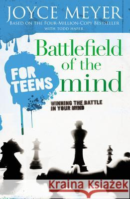 Battlefield of the Mind for Teens: Winning the Battle in Your Mind Joyce Meyer 9780446697644