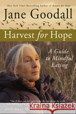 Harvest for Hope: A Guide to Mindful Eating Jane Goodall Gail Hudson Gary McAvoy 9780446698214 Warner Books