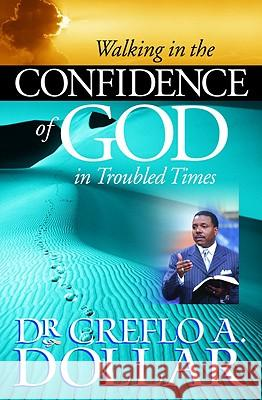 Walking in the Confidence of God in Troubled Times Creflo A., Jr. Dollar 9780446698399
