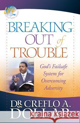 Breaking Out of Trouble: God's Failsafe System for Overcoming Adversity Creflo A., Jr. Dollar 9780446698429