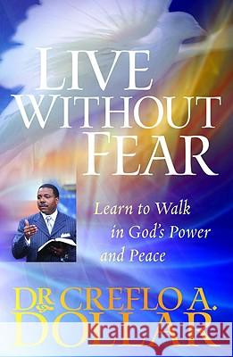 Live Without Fear: Learn to Walk in God's Power and Peace Creflo A., Jr. Dollar 9780446698436