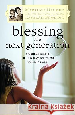 Blessing the Next Generation: Creating a Lasting Family Legacy with the Help of a Loving God Marilyn Hickey Sarah Bowling 9780446699891