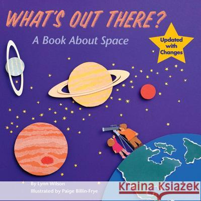 What's Out There?: A Book about Space Lynn Wilson Paige Billin-Frye 9780448405179