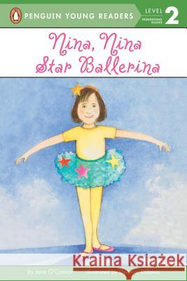 Nina, Nina Star Ballerina Jane O'Connor DyAnne DiSalvo-Ryan 9780448414928