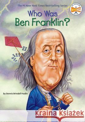 Who Was Ben Franklin? Dennis Brindell Fradin John O'Brien 9780448424958 Grosset & Dunlap