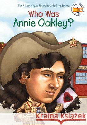 Who Was Annie Oakley? Stephanie Spinner Dennis Brindell Fradin John O'Brien 9780448424972 Grosset & Dunlap
