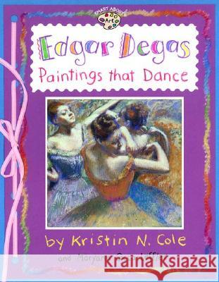 Edgar Degas: Paintings That Dance: Paintings That Dance Maryann Cocca-Leffler 9780448425207