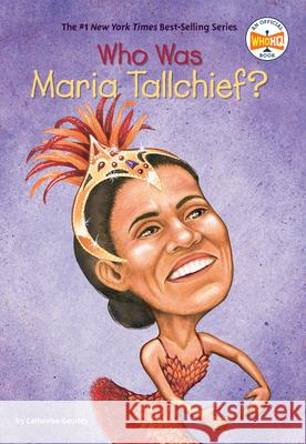 Who Was Maria Tallchief? Catherine Gourley Val Paul Taylor 9780448426754