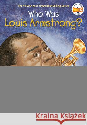 Who Was Louis Armstrong? Yona Zeldis McDonough John O'Brien Nancy Harrison 9780448433684