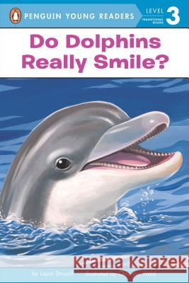 Do Dolphins Really Smile? Laura Driscoll Christina Wald 9780448443416