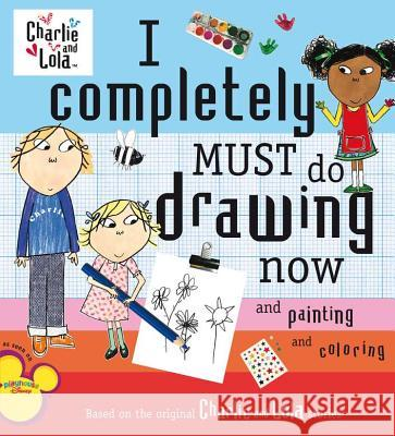 I Completely Must Do Drawing Now and Painting and Coloring Lauren Child 9780448445601