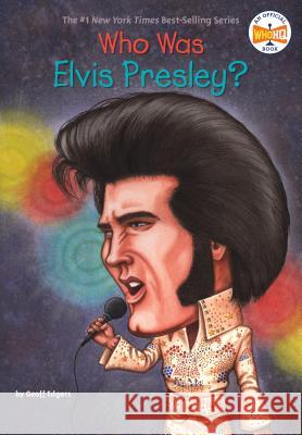 Who Was Elvis Presley? Geoff Edgers John O'Brien 9780448446424