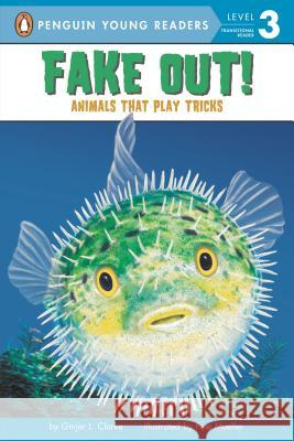 Fake Out!: Animals That Play Tricks Ginjer L. Clarke Pete Mueller 9780448446561